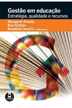 Gestão em Educação - Estratégica , Qualidade e Recursos - Preedy,Margaret Levacic,Rosalind Glatter,Ron   Nisrs.org
