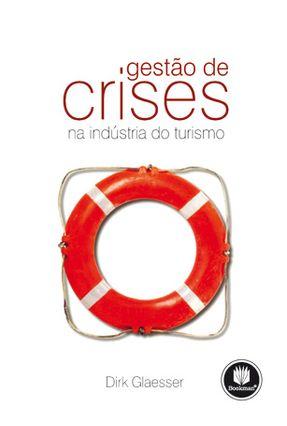 Gestão de Crises na Indústria do Turismo - Glaesser,Dirk   Nisrs.org