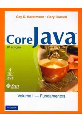 Core Java - Vol. 1 - Fundamentos - 8ª Ed. 2010 - Horstmann,Cay S. Cornell,Gary pdf epub