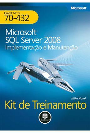 Kit de Treinamento Mcts ( Exame 70-432 ) - Microsolf Sql Server 2008 - Implementação e Manutenção - Hotek,Mike   Hoshan.org