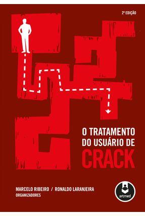 O Tratamento do Usuário de Crack - 2ª Ed. 2012 - Ribeiro,Marcelo Laranja,Ronaldo   Tagrny.org