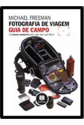 Fotografia de Viagem - Guia de Campo - Freeman,Michael | Tagrny.org