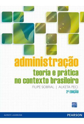 Administração - Teoria e Prática No Contexto Brasileiro - 2ª Ed. 2013 - Peci,Alketa Sobral,Felipe   Hoshan.org