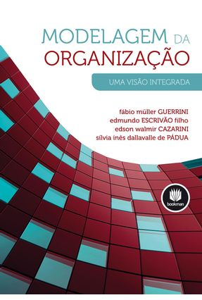 Modelagem da Organização - Uma Visão Integrada - Guerrini,Fábio Müller EDMUNDO ESCRIVÃO FILHO Cazarini,Edson Walmir Pádua,Sílvia Inês Dallavale de   Nisrs.org