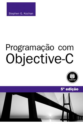 Programação Com Objective-c - 5ª Ed. 2014 - Kochan,Stephen G. | Hoshan.org