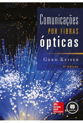 Comunicações Por Fibras Ópticas - 4ªed. 2014 - Keiser,Gerd | Tagrny.org