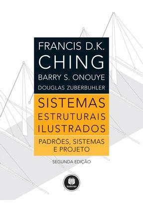 Sistemas Estruturais Ilustrados - Padrões, Sistemas e Projeto - 2ª Ed. 2015 - Onouye,Barry S. Zuberbuhler,Douglas Ching,Francis D. K.   Hoshan.org