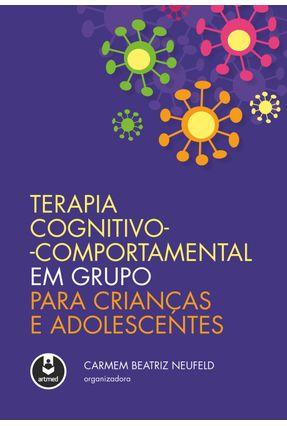 Terapia Cognitivo-Comportamental Em Grupo Para Crianças e Adolescentes - Carmem Beatriz Neufeld | Tagrny.org