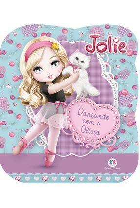 Jolie - Dançando Com A Olívia - Editora Ciranda Cultural | Tagrny.org