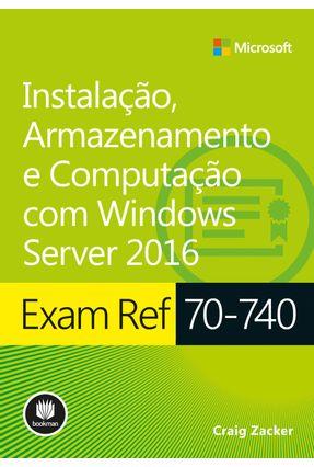 Exam Ref 70-740 - Instalação, Armazenamento E Computação Com Windows Server 2016 - Zacker,Craig | Hoshan.org