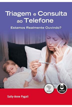 Triagem E Consulta Ao Telefone - Estamos Realmente Ouvindo? - Pygall,Sally-Anne | Hoshan.org