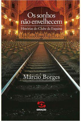 Os Sonhos Não Envelhecem - Histórias do Clube da Esquina - Borges,Marcio pdf epub