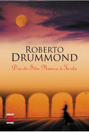Dia de São Nunca À Tarde - Drummond,Roberto   Hoshan.org