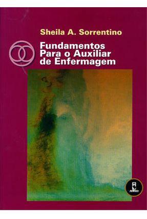 Fundamentos para o Auxiliar de Enfermagem - Sorrentino,Sheila A. | Tagrny.org