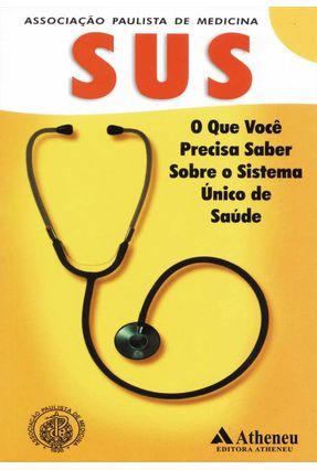 Sus - O que Você Precisa Saber Sobre o Sistema Único de Saúde - Medicina,Associação Paulista De | Tagrny.org