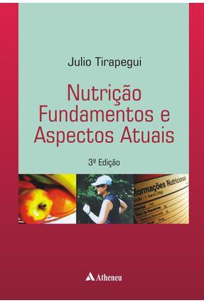 Nutrição Fundamentos e Aspectos Atuais - 3ª Ed. 2013 - Tirapegui,Julio   Tagrny.org