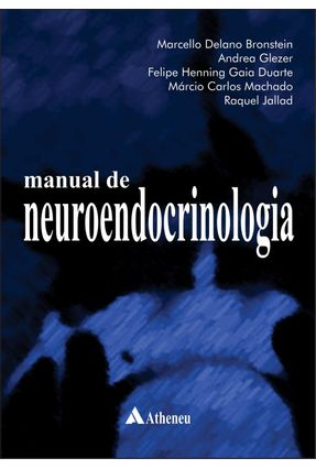 Manual de Neuroendocrinologia - Duarte,Felipe Henning Gaia Bronstein,Marcello Delano | Hoshan.org