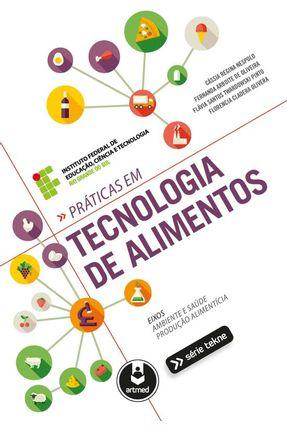 Práticas Em Tecnologia de Alimentos - Série Tekne - Nespolo,Cássia Regina Arboite de Oliveira,Fernanda Pinto,Flávia Santos Twardowski | Tagrny.org