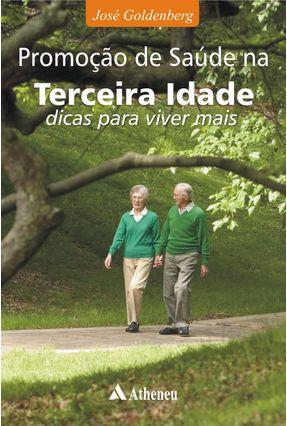 Promoção de Saúde na Terceira Idade - Dicas para Viver Mais - Goldenberg,José pdf epub