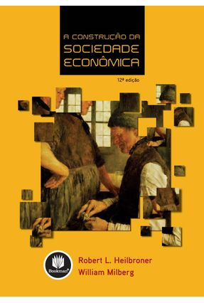 A Construção da Sociedade Econômica - Heilbroner, Robert L. Milberg, William pdf epub