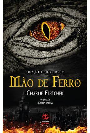 Mão de Ferro - Coração de Ferro - Livro 2 - Fletcher,Charlie   Hoshan.org