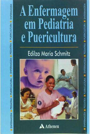 A Enfermagem Em Pediatria e Puericultura - Schmitz,Edilza Maria   Hoshan.org