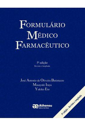 Formulário Médico Farmacêutico - 5ª Ed. 2015 - Batistuzzo,José Antonio de Oliveira Itaya,Masayuki Eto,Yukiko | Hoshan.org