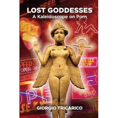 Lost Goddesses - A Kaleidoscope On Porn