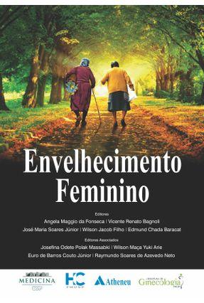 Envelhecimento Feminino - Bagnoli,Vicente Renato Fonseca,Ângelo Maggio Da | Hoshan.org