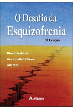 O Desafio da Esquizofrenia - 3ª Ed. 2015 - Shirakaqa,Itiro   Tagrny.org