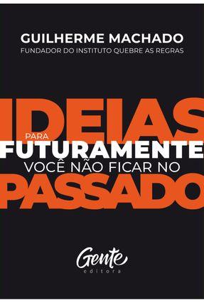 Ideias Para Futuramente Você Não Ficar No Passado - Machado,Guilherme pdf epub