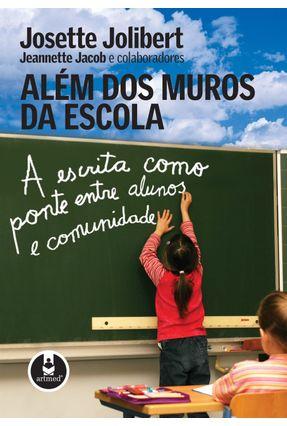 Além dos Muros da Escola - A Escrita Como Ponte Entre Alunos e Comunidade - Jolibert,Josette Jacob,Jeannette pdf epub