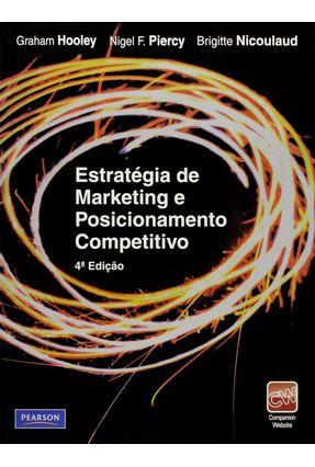 Estratégia de Marketing e Posicionamento Competitivo - 4ª Ed. - 2011 - Nicoulaud,Brigitte Hooley,Graham J. Piercy,Nigel F. | Hoshan.org