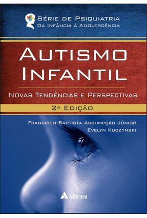Autismo Infantil - Novas  Tendências e Perspectivas - 2ª Ed. 2015 - Júnior,Francisco Bapstista Assumpção | Tagrny.org