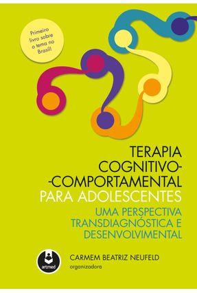Terapia Cognitivo - Comportamental Para Adolescentes - Carmem Beatriz Neufeld | Tagrny.org