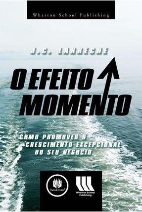 O Efeito Momento - Como Promover o Crescimento Excepcional do seu Negócio - Larreche, J.c. | Hoshan.org
