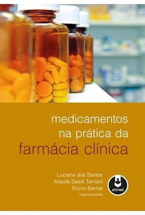 Medicamentos Na Prática Da Farmácia Clínica - Santos,Luciana Dos Mayde S. Torriani Barros,Elvino | Nisrs.org