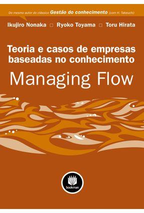 Teoria e Casos de Empresas Baseadas No Conhecimento - Managing Flow - Nonaka,Ikujiro Ryoko Toyama Toru Hirata pdf epub
