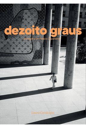 Dezoito Graus - A Biografia do Palácio Capanema - Cavalcanti,Lauro   Hoshan.org