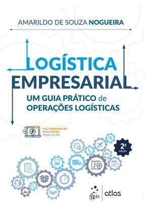 Logística Empresarial - Um Guia Prático De Operações Logísticas - Nogueira,Amarildo de Souza | Tagrny.org