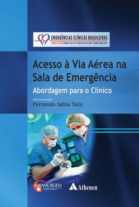 Acesso À Via Aérea na Sala de Emergência - Série Emergências Clínicas Brasileiras - Tallo,Fernando Sabia pdf epub