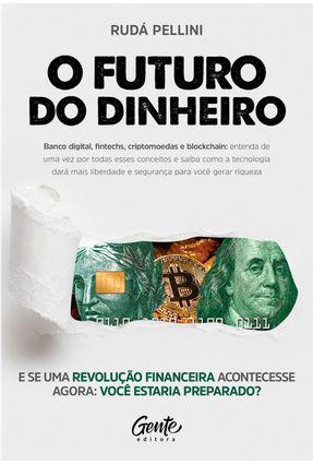 O FUTURO DO DINHEIRO - Banco Digital, Fintechs, Criptomoedas E Blockchain: Entenda De Uma Vez Por Todas Esses Conceitos -  pdf epub