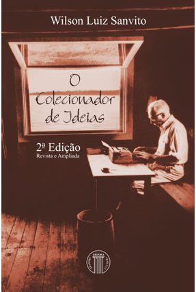 O Colecionador de Ideias - 2ª Ed. 2015 - Sanvito,Wilson Luiz pdf epub