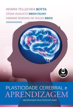 Plasticidade Cerebral E Aprendizagem - Abordagem Multidisciplinar - Bridi  ,Fabiane Romano De Souza Nunes Bridi Filho,Cesar Augusto Rotta,Newra Tellechea pdf epub