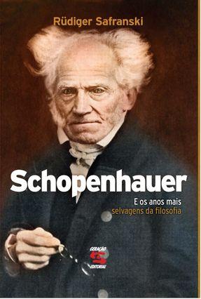Schopenhauer e Os Anos Mais Selvagens da Filosofia - Safranski,Rudiger pdf epub