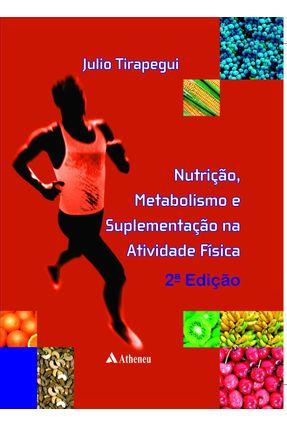 Nutrição, Metabolismo e Suplementação Nas Atividades Físicas - 2ª Ed. - Tirapegui,Julio   Hoshan.org