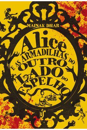 Alice e As Armadilhas do Outro Lado do Espelho - Dhar,Mainak | Tagrny.org