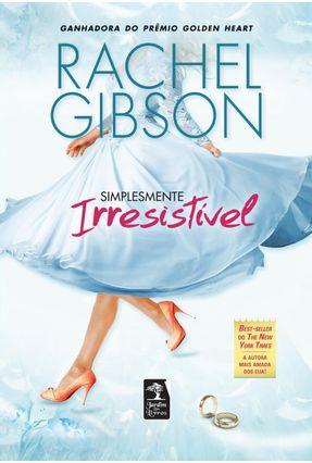 Simplesmente Irresistível - Gibson,Rachel | Hoshan.org