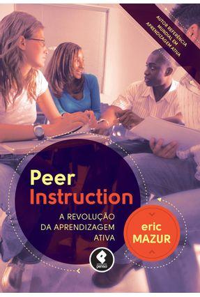 Peer Instruction - A Revolução da Aprendizagem Ativa - Mazur,Eric Michael | Hoshan.org
