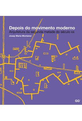 Depois do Movimento Moderno - Arquitetura da Metade do Século XX - Montaner,Josep Maria   Hoshan.org